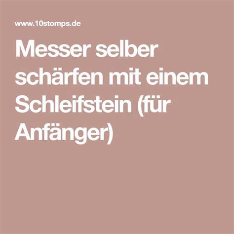Werkzeug Schärfen Anleitung 6438 by Die Besten 25 Messer Sch 228 Rfen Ideen Auf