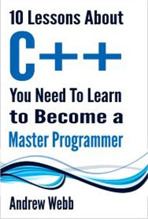 10 Lessons Everyone Needs To by 10 Lessons About C You Need To Learn To Become A Master