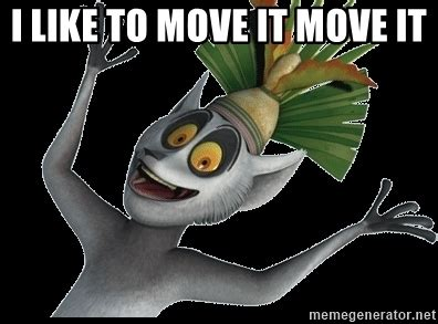 I Like It Meme - i like to move it move it king julian madagascar meme