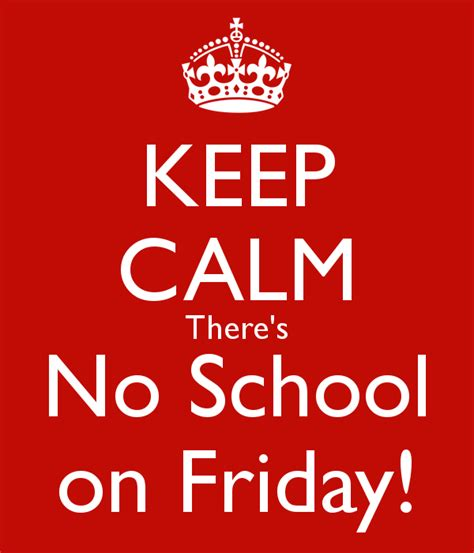 No Keep keep calm there s no school on friday poster