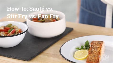how to saut 233 vs stir fry vs pan fry dish works