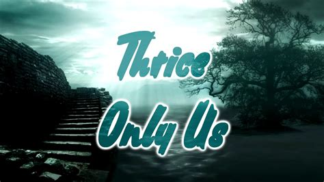 thrice only us thrice only us lyrics on screen youtube
