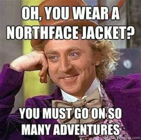 North Face Jacket Meme - oh you wear a northface jacket for college juxtapost