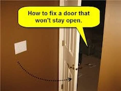 Door Won T All The Way by How To Fix A Door That Won T Stay Open