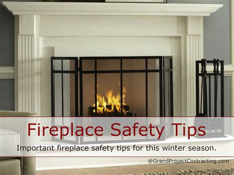 fireplace safety tips grand project contracting