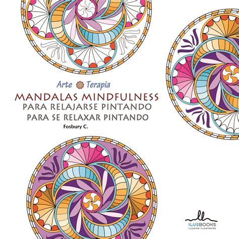 libro mindful mandalas a mandala arte terapia mandalas mindfulness para relajarse pintando librer 237 a liberespacio