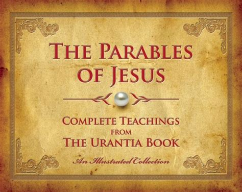 the parables of jesus complete teachings from the urantia book by urantia press hardcover