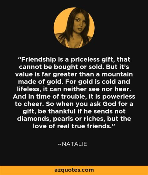 being and being bought natalie quote friendship is a priceless gift that cannot be bought or
