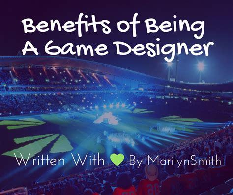 game design benefits benefits of being a game designer mytechlogy