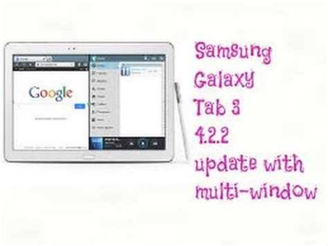 Samsung Tab Multi Window samsung galaxy tab 3 update 4 2 2 with multi window