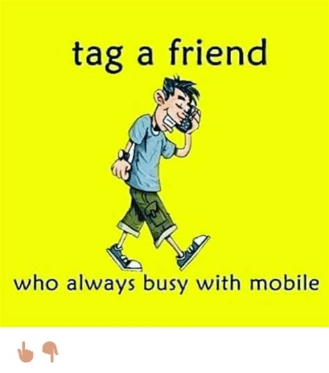 mobile tag tag a friend who always busy with mobile friends meme