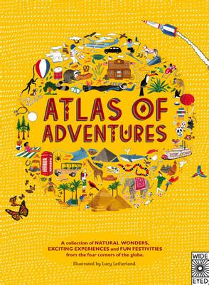 atlas of adventures a atlas of adventures a collection of natural wonders exciting experiences and fun festivities