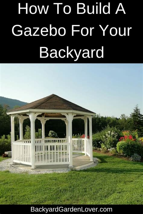 how to improve your backyard how to build a gazebo for your backyard