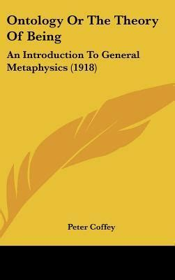 being good an introduction 0192100521 ontology or the theory of being an introduction to general metaphysics 1918 by peter coffey