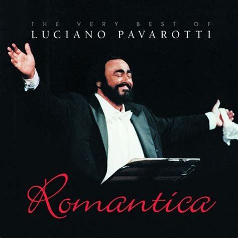 luciano pavarotti the best romantica the best of luciano pavarotti luciano