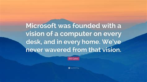 A Computer On Every Desk And In Every Home Bill Gates Quote Microsoft Was Founded With A Vision Of
