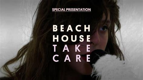 beach house take care beach house take care special presentation youtube
