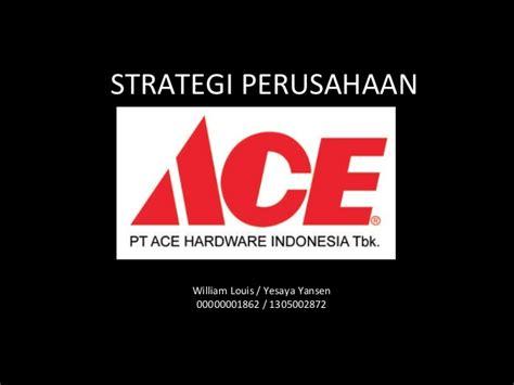 ace hardware adalah perusahaan ppt strategi perusahaan ace hardware