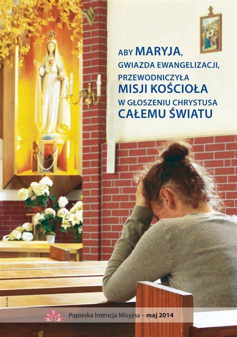 intencje papieskie na 2014 rok dla apostolstwa modlitwy papieskie intencje misyjne maj 2014 wydarzenia
