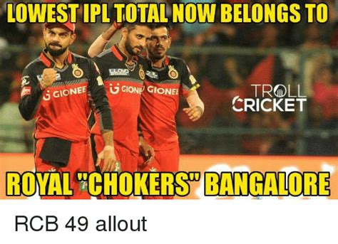 Rcb Memes - lowest ipl totalnow belongs to troll ggionee ugione gionee cricket royal chokers bangalore rcb