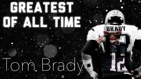 greatest of all time greatest of all time tom brady tribute