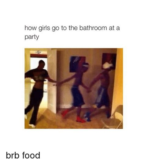 food to go to the bathroom food to go to the bathroom 25 best memes about girls going