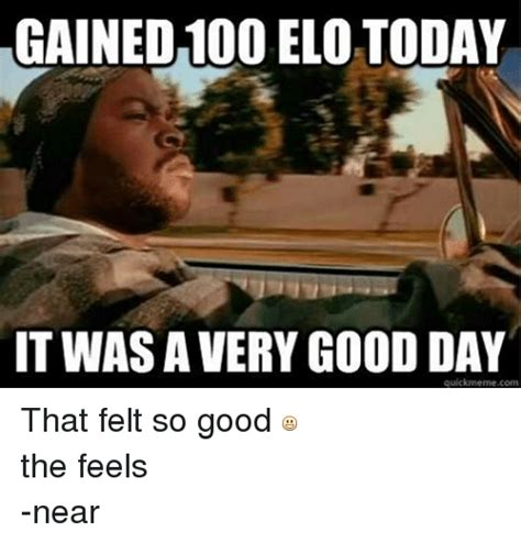 Feels So Good Meme - gained100 elo today twas a very good day quick meme com