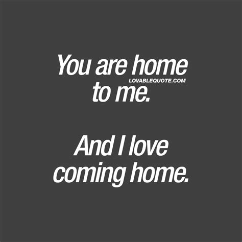 quote you are home to me and i coming home
