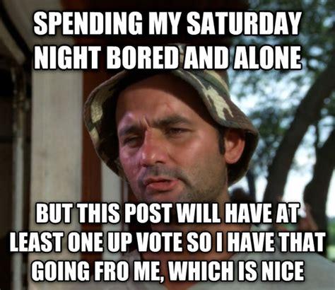 Saturday Night Meme - 20 saturday memes to make your weekend more fun