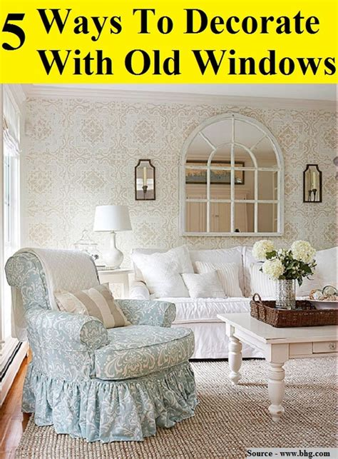 how to decorate your windows 5 ways to decorate with old windows home and life tips
