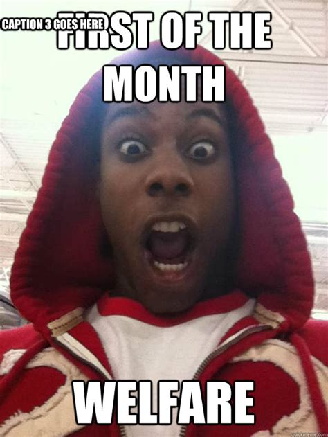 First Of The Month Meme - first of the month welfare caption 3 goes here scary