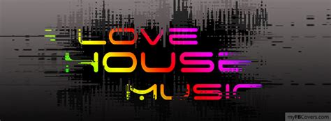 house music facebook i love house music facebook covers myfbcovers