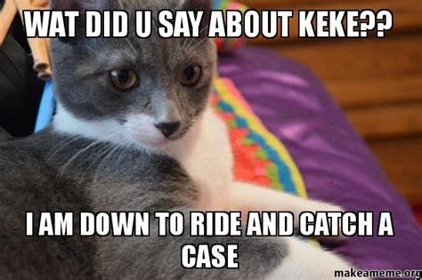 Keke Meme - wat did u say about keke i am down to ride and catch a
