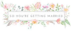 so you re getting married uk wedding blog