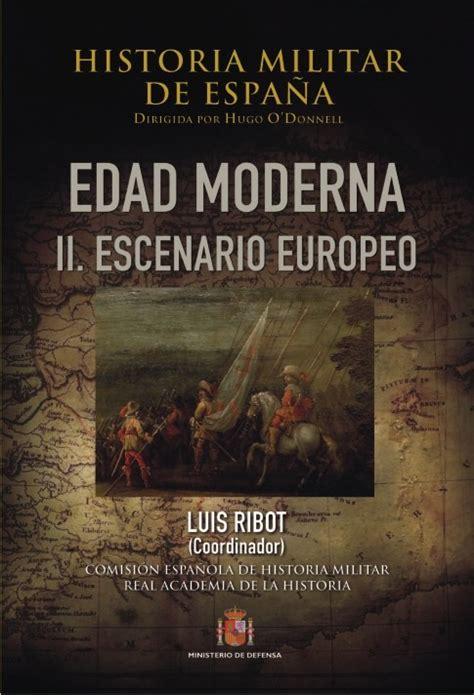 historia de espaa vol historia militar de espa 209 a tomo iii edad moderna vol ii escenario europeo