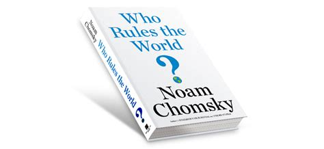 who rules the world who rules the world by noam chomsky american empire project