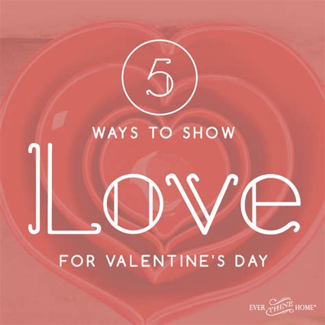 S Day Show 5 Ways To Show For Valentine S Day Thine Home