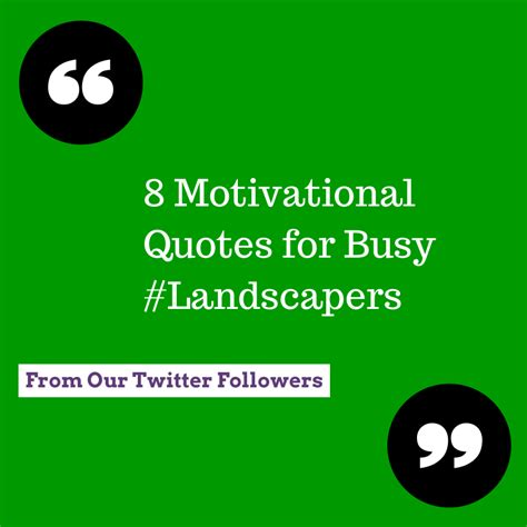 8 Inspirational Sayings by 8 Motivational Quotes For Busy Landscapers Go Italk