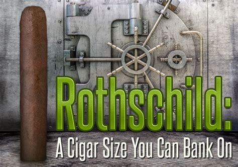 bank rothschild rothschild a cigar size you can bank on