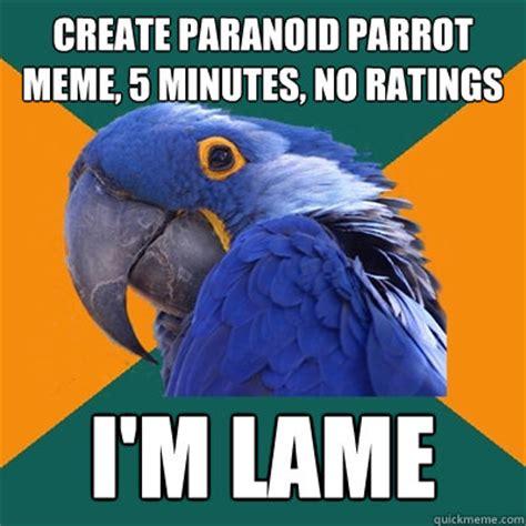 Paranoid Meme - create paranoid parrot meme 5 minutes no ratings i m