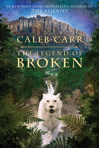 the broken books the legend of broken by caleb carr reviews discussion