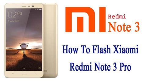 tutorial flash xiaomi redmi 3 pro how to flash xiaomi redmi note 3 pro prime china to