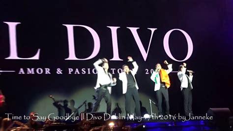 il divo dublin time to say goodbye il divo dublin 2016