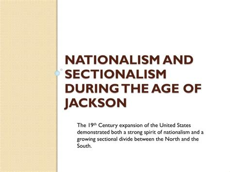 nationalism and sectionalism ppt nationalism and sectionalism during the age of