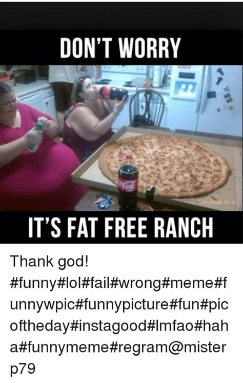 Funny God Memes - don t worry it s fat free ranch thank god