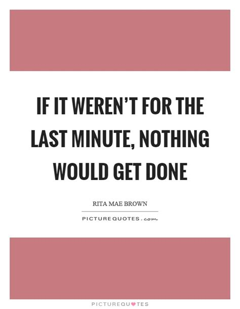 If It Werent For The by Last Minute Quotes Sayings Last Minute Picture Quotes