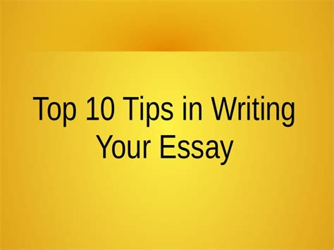 20 Top Tips For Writing by Top 10 Tips In Writing Your Essay