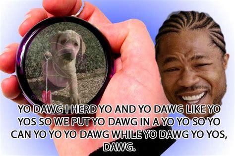 Xzibit Meme Yo Dawg - old memes that still crack you up page 3 neogaf