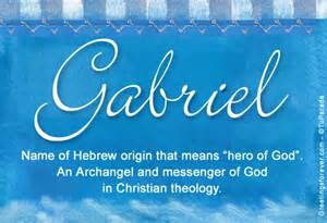 The Meaning Of The Name Gabriel Name Meaning Gabriel Name Origin Name Gabriel