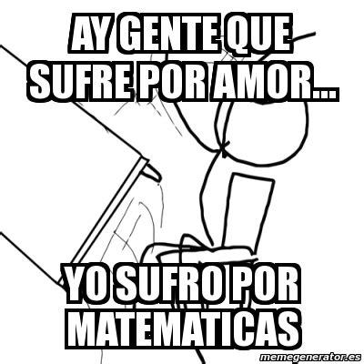 imagenes de matematicas memes meme desk flip rage guy ay gente que sufre por amor